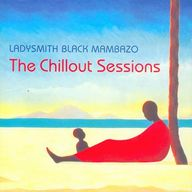 The chillout sessions | Ladysmith Black Mambazo